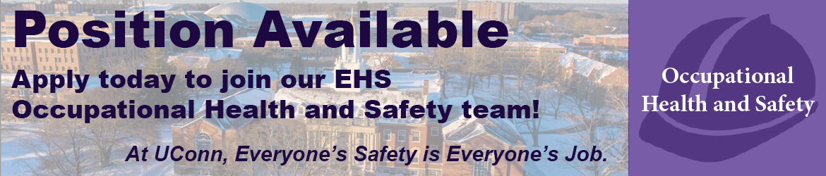 Position Available Apply today to join our EHS Occupational Health and Safety team! A UConn, everyone's safety is everyone's job.