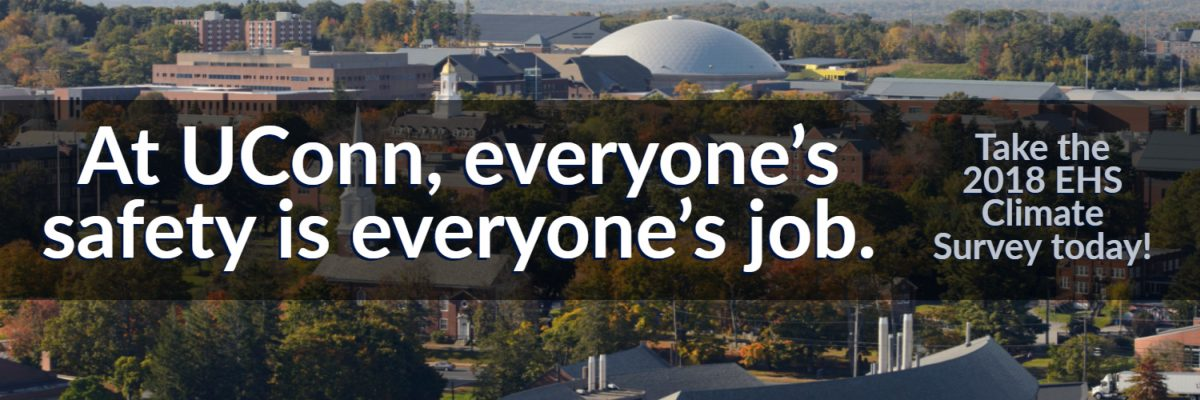 At UConn, everyone's safety is everyone's job. Take the 2018 EHS Climate Survey today!
