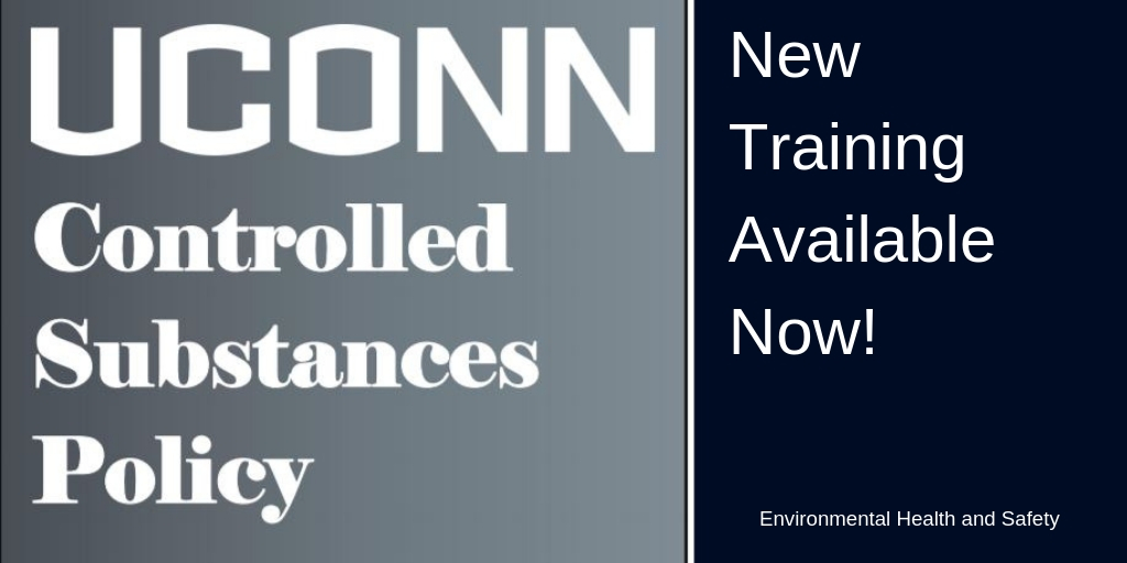 UConn Controlled Substances Policy - New Training Available Now! - Environmental Health and Safety