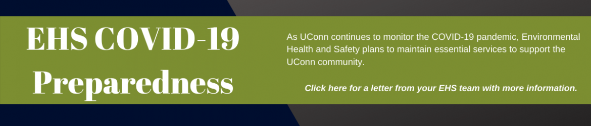 EHS COVID-19 Preparedness: As UConn continues to monitor the COVID-19 pandemic, Environmental Health and Safety plans to maintain essential services to support the UConn community.